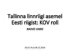 Tallinna linnriigi asemel Eesti riigist KOV roll RAIVO