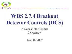 WBS 2 7 4 Breakout Detector Controls DCS