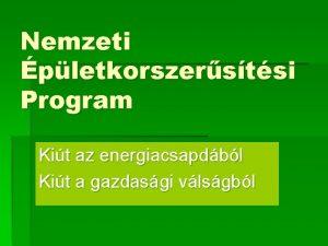 Nemzeti pletkorszerstsi Program Kit az energiacsapdbl Kit a