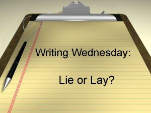 Writing Wednesday Lie or Lay Lay Lay means