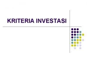 KRITERIA INVESTASI Kriteria Investasi Net Present Value NPV