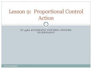 Lesson 9 Proportional Control Action 1 ET 438