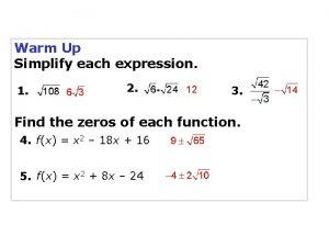 Warm Up Simplify each expression 1 2 3