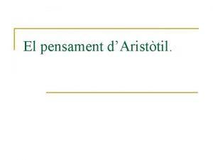 El pensament dAristtil Aristtil Subcaptols n n n