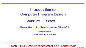 Introduction to Computer Program Design COMP 102 Sharon