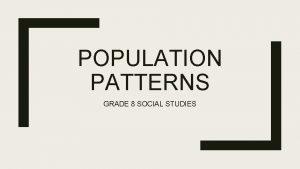 POPULATION PATTERNS GRADE 8 SOCIAL STUDIES DEFINTIONS Population