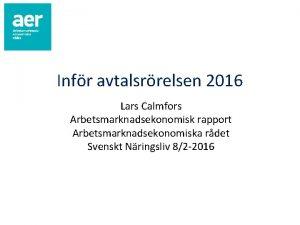 Infr avtalsrrelsen 2016 Lars Calmfors Arbetsmarknadsekonomisk rapport Arbetsmarknadsekonomiska