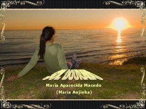 Maria Aparecida Macedo Maria Anjinha O sol que
