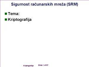 Sigurnost raunarskih mrea SRM n Tema n Kriptografija