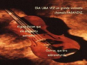 ERA UMA VEZ um grande violinista chamado PAGANINI