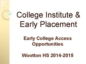 College Institute Early Placement Early College Access Opportunities