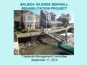 BALBOA ISLANDS SEAWALL REHABILITATION PROJECT Tidelands Management Committee