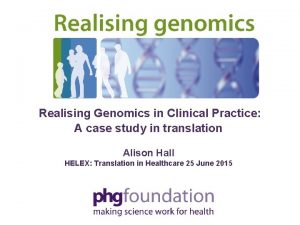 Realising Genomics in Clinical Practice A case study