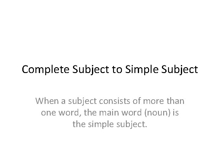 Complete Subject to Simple Subject When a subject
