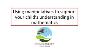 Using manipulatives to support your childs understanding in