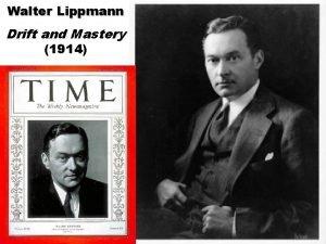 Walter Lippmann Drift and Mastery 1914 Walter Lippmann