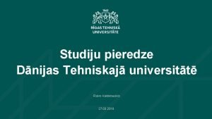 Studiju pieredze Dnijas Tehniskaj universitt Raivo Kalderauskis 27