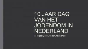 10 JAAR DAG VAN HET JODENDOM IN NEDERLAND