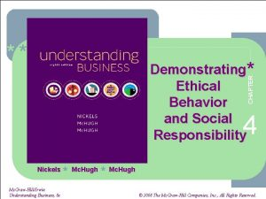 CHAPTER Demonstrating Ethical Behavior and Social Responsibility 4