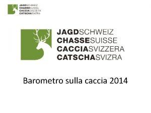 Barometro sulla caccia 2014 Tipologia di studio Inchiesta