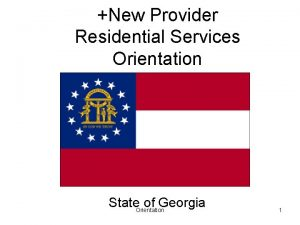 New Provider Residential Services Orientation State Orientation of