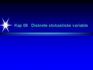 Kap 06 Diskrete stokastiske variable Diskrete stokastiske variabler