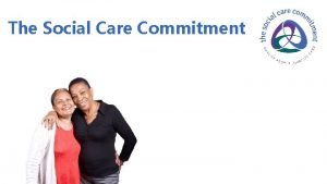 The Social Care Commitment The Social Care Commitment