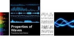Properties of Waves Presented by Kesler Science Essential