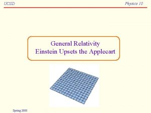 Physics 10 UCSD General Relativity Einstein Upsets the