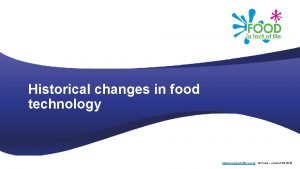 Historical changes in food technology www foodafactoflife org