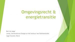 Omgevingsrecht energietransitie Bert de Jonge Lector Kenniscentrum Energie