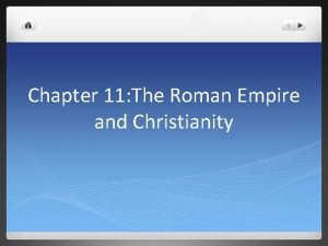 Chapter 11 The Roman Empire and Christianity Section