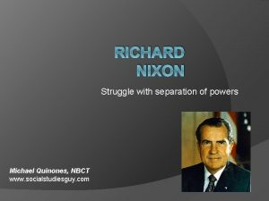 RICHARD NIXON Struggle with separation of powers Michael