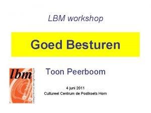 LBM workshop Goed Besturen Toon Peerboom 4 juni