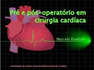 Pr e psoperatrio em cirurgia cardaca Marcelo Pandolfo
