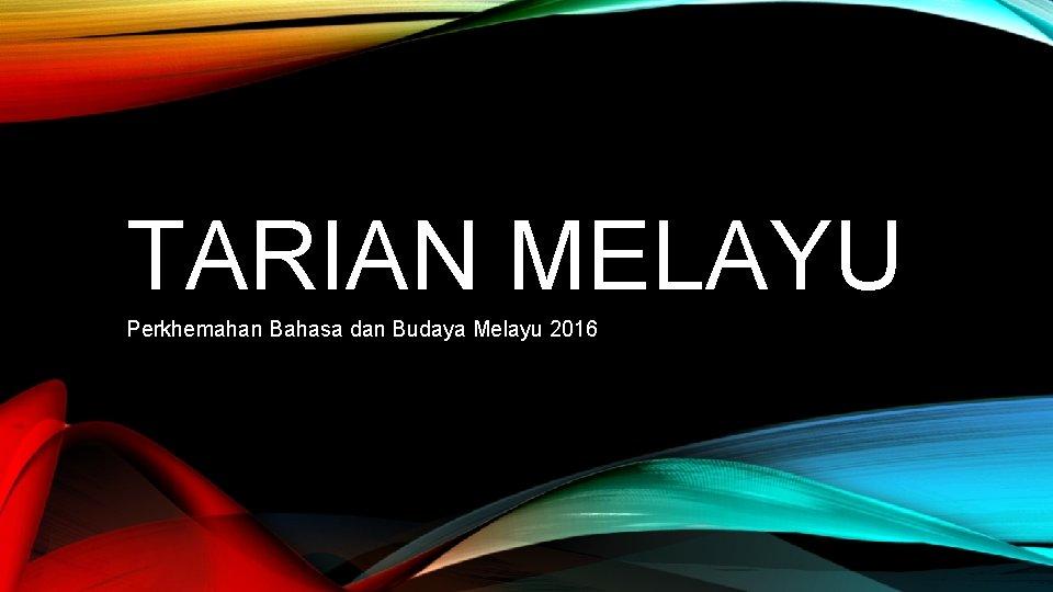 TARIAN MELAYU Perkhemahan Bahasa dan Budaya Melayu 2016