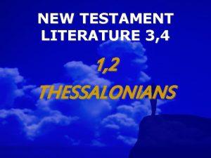 NEW TESTAMENT LITERATURE 3 4 1 2 THESSALONIANS