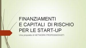 FINANZIAMENTI E CAPITALI DI RISCHIO PER LE STARTUP