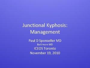 Junctional Kyphosis Management Paul D Sponseller MD Baltimore