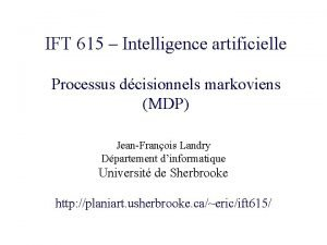 IFT 615 Intelligence artificielle Processus dcisionnels markoviens MDP