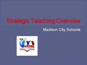 Strategic Teaching Overview Madison City Schools Madison City
