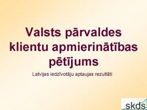 Valsts prvaldes klientu apmierintbas ptjums Latvijas iedzvotju aptaujas