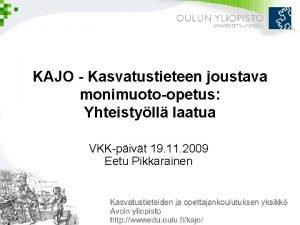 KAJO Kasvatustieteen joustava monimuotoopetus Yhteistyll laatua VKKpivt 19