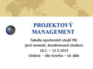 PROJEKTOV MANAGEMENT Fakulta sportovnch studi MU jarn semestr