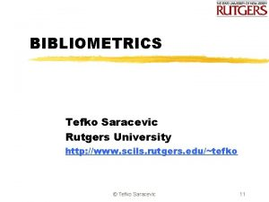 BIBLIOMETRICS Tefko Saracevic Rutgers University http www scils