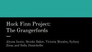 Huck Finn Project The Grangerfords Alyssa Inorio Brooke