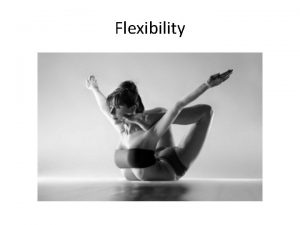 Flexibility Learning Targets I can define flexibility and