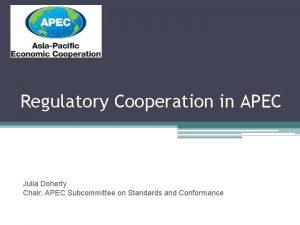 Regulatory Cooperation in APEC Julia Doherty Chair APEC