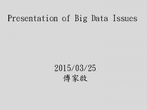 Presentation of Big Data Issues 20150325 Big data