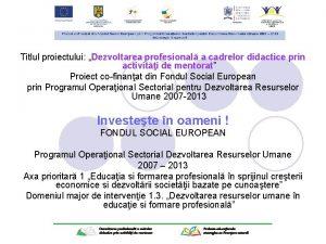 Titlul proiectului Dezvoltarea profesional a cadrelor didactice prin